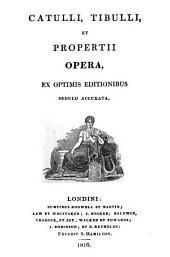 Catulli, Tibulli et Propertii opera [ed. by F.W. Doering, C.G. Heyne and C.T. Kuinoel respectively].