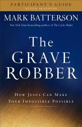 The Grave Robber Participant's Guide: How Jesus Can Make Your Impossible Possible
