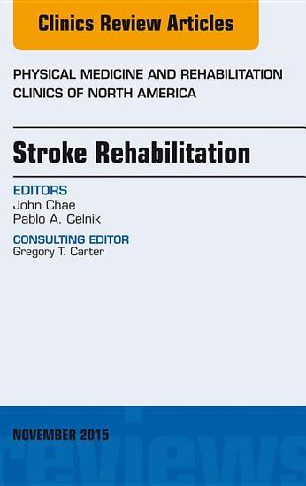Stroke Rehabilitation  An Issue of Physical Medicine and Rehabilitation Clinics of North America 26 4  PDF