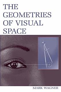 The Geometries of Visual Space Book