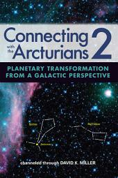 Connecting with the Arcturians 2: Planetary Transformation from a Galactic Perspective