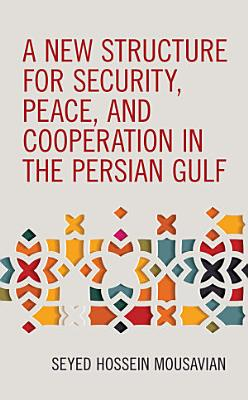 A New Structure for Security  Peace  and Cooperation in the Persian Gulf PDF