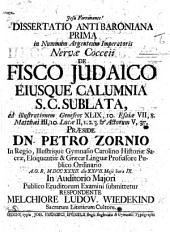 Dissertatio anti-Baroniana prima in nummum argenteum Imperatoris Nervæ Cocceii de Fisco Judaico, ejusque calumnia S. C. sublata, Præs. P. Zornio, etc