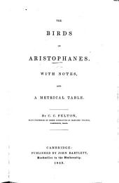 The Birds of Aristophanes. With Notes, and a Metrical Table. By C. C. Felton