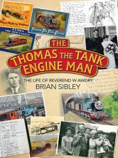 The Thomas the Tank Engine Man: The Life of Reverend W Awdry
