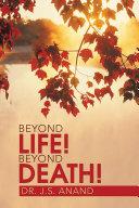 Beyond Life! Beyond Death!