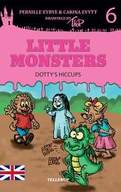 Little Monsters #6: Dotty's Hiccups