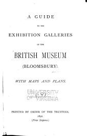 A Guide to the Exhibition Galleries of the British Museum (Bloomsbury)...