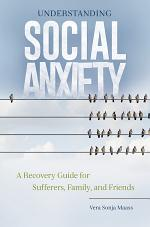 Understanding Social Anxiety: A Recovery Guide for Sufferers, Family, and Friends
