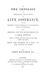 On the impolicy of providing for a family by Life Assurance, since the recent discoveries in California and Australia: with a proposal for the establishment of a new office, etc