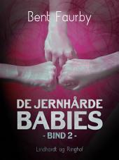 De jernhårde babies. Bind 2
