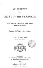 An Account of the Cruise of the St. George on the North American and West Indian Station: During the Years 1861-1862
