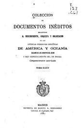 Colección de documentos inéditos, relativos al descubrimiento ... de las antiguas posesiones españolas de América y Oceanía: sacados de los archivos del reino, y muy especialmente del de Indias, Volumen 35