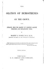 The oration of Demosthenes on The crown: With extracts from the oration of Æschines against Ctesiphon, and explanatory notes