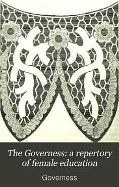 The Governess  a repertory of female education PDF