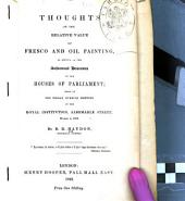 Thoughts on the Relative Value of Fresco and Oil Painting: As Applied to the Architectural Decorations of the House of Parliament; Read at the Friday Evening Meeting at the Royal Institution ... March 4, 1842