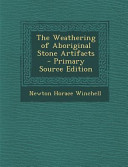 The Weathering of Aboriginal Stone Artifacts - Primary Source Edition