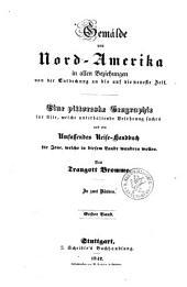 Gemälde von Nordamerika: in allen Beziehungen von der Entdeckung an bis auf die neueste Zeit : eine pittoreske Geographie ... ; in zwei Bänden, Band 1