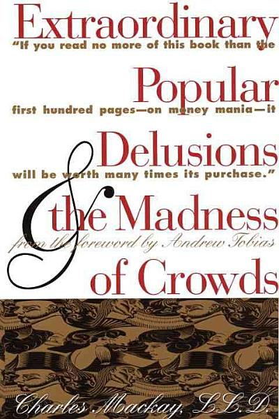 Download Extraordinary Popular Delusions  And  The Madness of Crowds Book