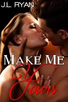 Make Me Yours  A Sexy Single Dad Romance  Billionaires And Bad Boys Book Series  PDF