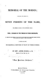 Memorial of the Morses: Containing the History of Seven Persons of the Name, who Settled in America in the Seventeenth Century. With a Catalogue of Ten Thousand of Their Descendants ...