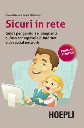 Sicuri in rete: Guida per genitori e insegnanti all'uso consapevole di internet e dei social network