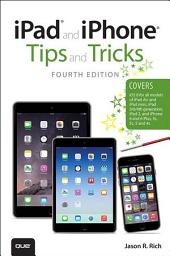 iPad and iPhone Tips and Tricks (covers iPhones and iPads running iOS 8): Edition 4