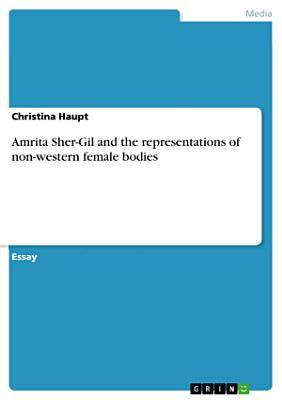 Amrita Sher Gil and the representations of non western female bodies PDF