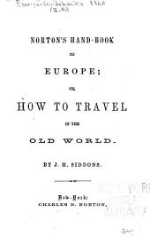 Norton's Hand-book to Europe, Or, How to Travel in the Old World