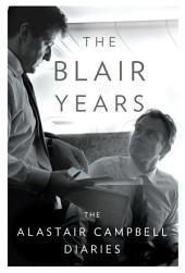 The Blair Years: The Alastair Campbell Diaries