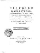 Histoire D'Angleterre, Depuis La Descente De Jules César, Jusqu'A La Fin De La Guerre D'Amérique, Représentée Par Figures: Tome Troisième, Volume3