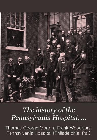 The History of the Pennsylvania Hospital  1751 1895 PDF