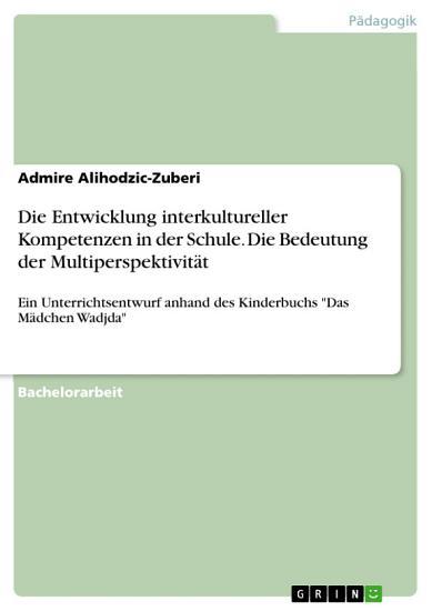 Die Entwicklung interkultureller Kompetenzen in der Schule  Die Bedeutung der Multiperspektivit  t PDF