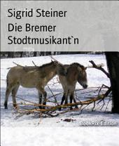 Die Bremer Stodtmusikant`n: Märchen in Mundart