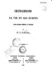Chateaubriand: sa vie et ses écrits, avec lettres inédites à l'auteur