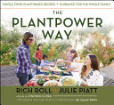 The Plantpower Way  Whole Food Plant Based Recipes and Guidance for the Whole Family PDF