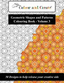 Colour and Create - Geometric Shapes and Patterns Colouring Book, Vol.3