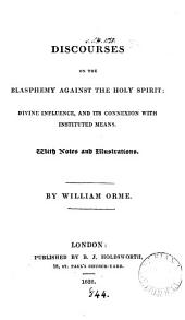 Discourses on the blasphemy against the Holy Spirit; divine influence and its connexion with instituted means