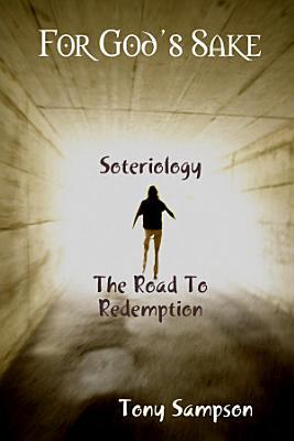 For God s Sake Soteriology the Road to Redemption PDF