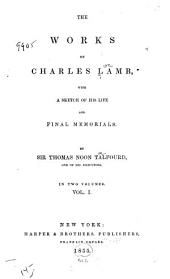 The Works of Charles Lamb: With a Sketch of His Life and Final Memorials, Volume 1