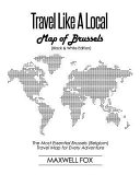 Travel Like a Local - Map of Brussels (Black and White Edition): The Most Essential Brussels (Belgium) Travel Map for Every Adventure