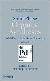 Solid-Phase Organic Syntheses, Volume 2: Solid-Phase Palladium Chemistry