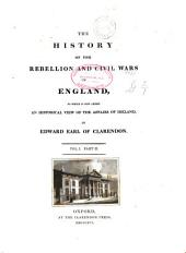 The History of the Rebellion and Civil Wars in England: To which is Now Added, an Historical View of the Affairs of Ireland, Volume 1, Part 2