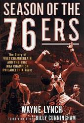 Season of the 76ers: The Story of Wilt Chamberlain and the 1967 NBA Champion Philadelphia 76ers