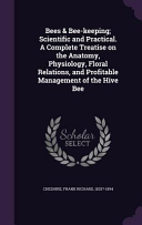 Bees   Bee Keeping  Scientific and Practical  a Complete Treatise on the Anatomy  Physiology  Floral Relations  and Profitable Management of the Hive Bee PDF