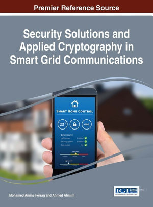Security Solutions and Applied Cryptography in Smart Grid Communications PDF