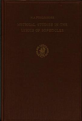Metrical Studies in the Lyrics of Sophocles