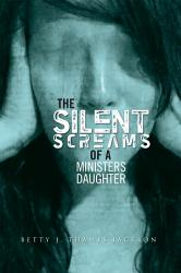 The Silent Screams Of A Ministers Daughter Book PDF
