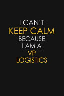 I Can't Keep Calm Because I Am A VP Logistics