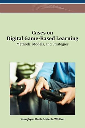 Cases on Digital Game Based Learning  Methods  Models  and Strategies PDF